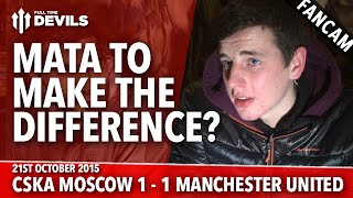 CSKA Moscow 1-1 Manchester United | Mata Would Make a Difference | FANCAM