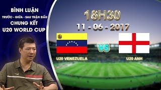 binh luan truoc tran dau u20 venezuela vs u20 anh  chung ket u20 world cup 2017