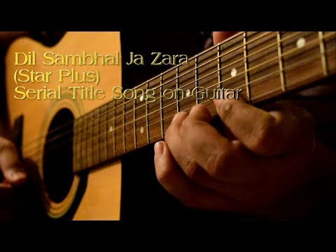 DIL SAMBHAL JA ZARA (Star Plus) Title Song Instrumental Cover On Guitar
