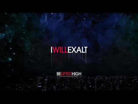 I Will Exalt (OFFICIAL AUDIO) - Be Lifted High