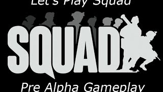 Let's Play Squad - Pre-Alpha Gameplay