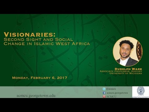 """""""Visionaries: Second Sight and Social Change in Islamic West Africa"""" with Rudolph Ware"""