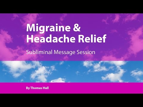 Migraine & Headache Relief - Subliminal Message Session - By Thomas Hall