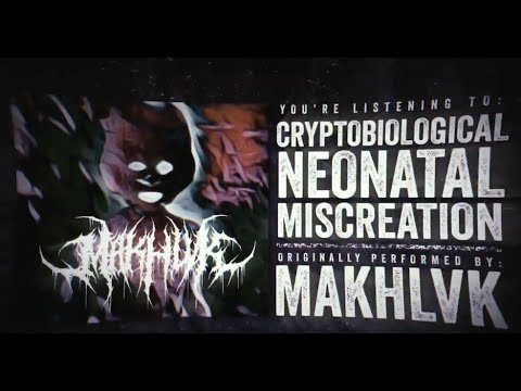 MAKHLVK - Cryptobiological Neonatal Miscreation
