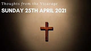 Thoughts from the Vicarage - 25th April 2021