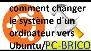comment changer le système exploitation d'un ordinateur vers Ubuntu / PC-BRICO