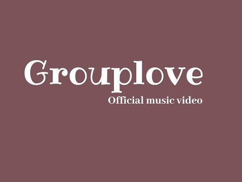 GROUPLOVE - Official Music Video