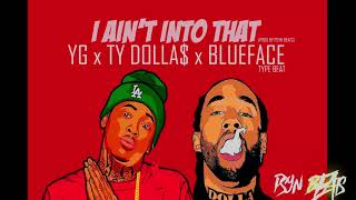 YG x Ty Dolla $ign x Blueface type beat 'I Ain't Into That' (produced by Psyn Beats) 2019