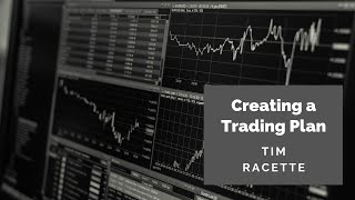 Tim Racette: Creating a Trading Plan - Step by Step