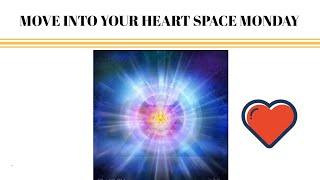 MOVE INTO YOUR HEART SPACE MONDAY
