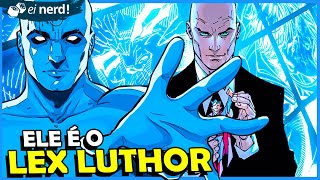 DR MANHATTAN É O LEX LUTHOR?
