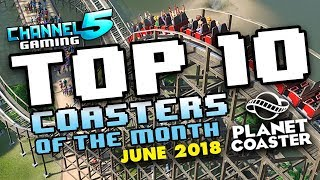 TOP 10 COASTERS!: June 2018 #PlanetCoaster