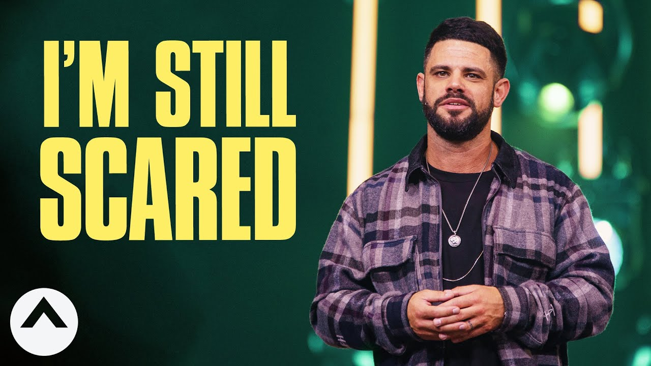 I'm Still Scared | Pastor Steven Furtick | Elevation Church