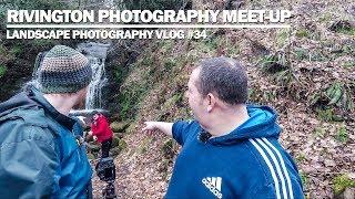 Rivington Photographers Meet Up - Landscape Photography Vlog #34