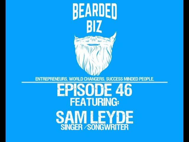 Bearded Biz Show - Ep. 46 - Sam Leyde - Singer Songwriter