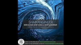 Shamangineer | Water Alchemy, Fringe Science, & Viktor Schauberger - Higherside Chats
