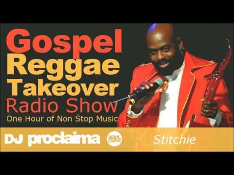 STITCHIE GOSPEL REGGAE 2017  - One Hour Gospel Reggae Takeover Show - DJ Proclaima