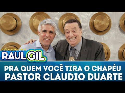 Para Quem Você Tira O Chapéu - Pastor Claudio Duarte | Programa Raul Gil (14/04/18)