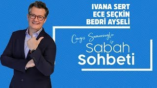 Ivana Sert - Ece Seçkin - Bedri Ayseli - Cengiz Semercioğlu ile Sabah Sohbeti - 1 Ağustos 2019