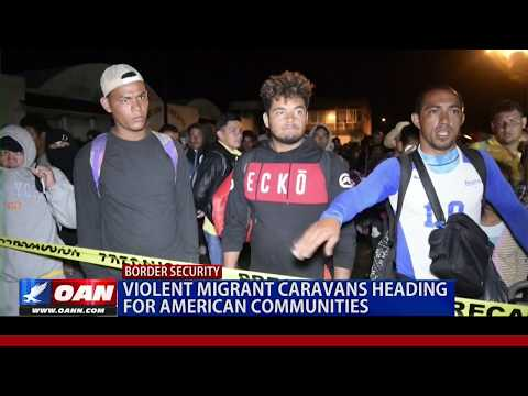 Violent migrant caravans heading for American communities