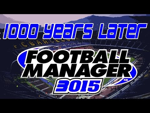 1000 YEARS LATER | 3015 Football Manager Save | Football Manager 2015