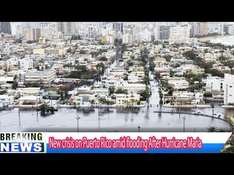 New crisis on Puerto Rico amid flooding After Hurricane Maria Breaking Daily News