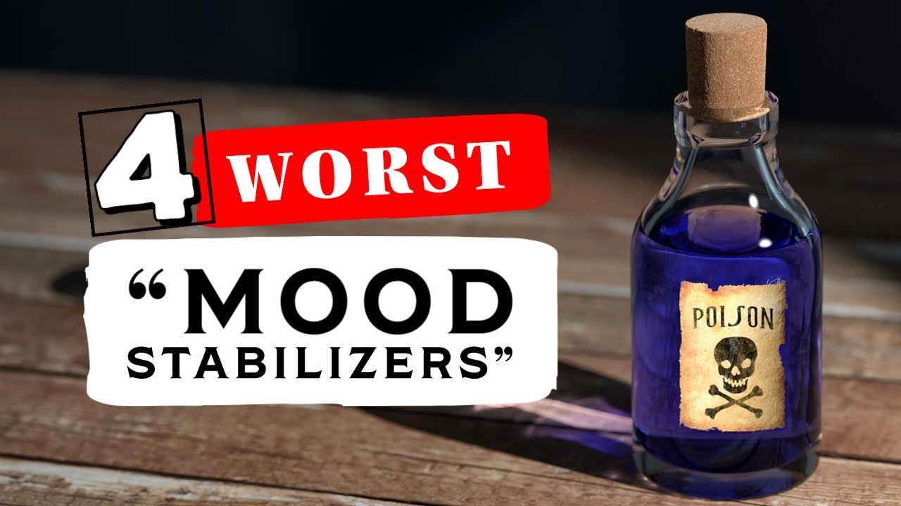 "The 4 WORST ""Mood Stabilizers"" for BIPOLAR DISORDER!"