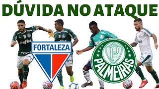 Últimas do Palmeiras - Fortaleza x Palmeiras - Dúvida no ataque do verdão.