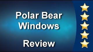 Polar Bear Windows Bristol  Perfect 5 Star Review by Hester E.