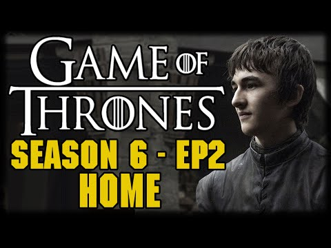 "Game of Thrones Season 6 Episode 2 ""Home"" Post Episode Recap and Review"