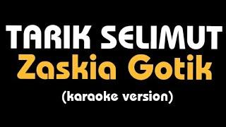 Download (Karaoke) TARIK SELIMUT || Zaskia Gotik, lirik