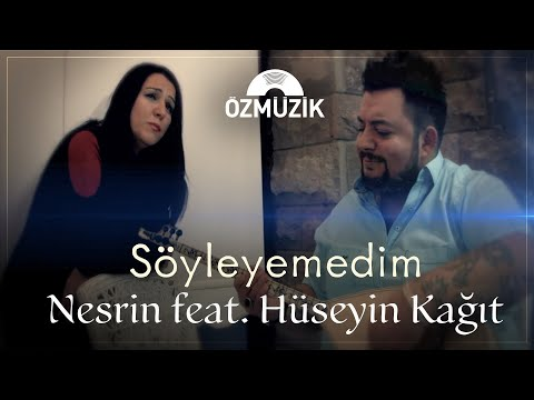 Nesrin Feat. Hüseyin Kağıt - Söyleyemedim
