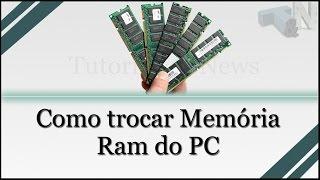 Como Trocar a memória do Computador