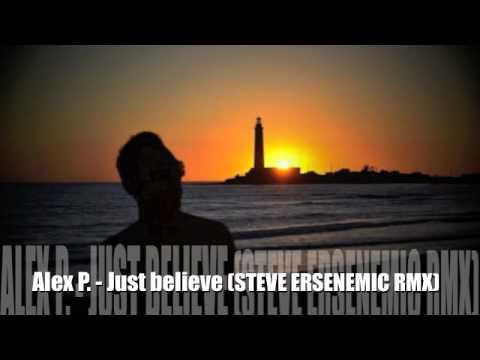 Alex P. - Just believe (steve ersenemic rmx)