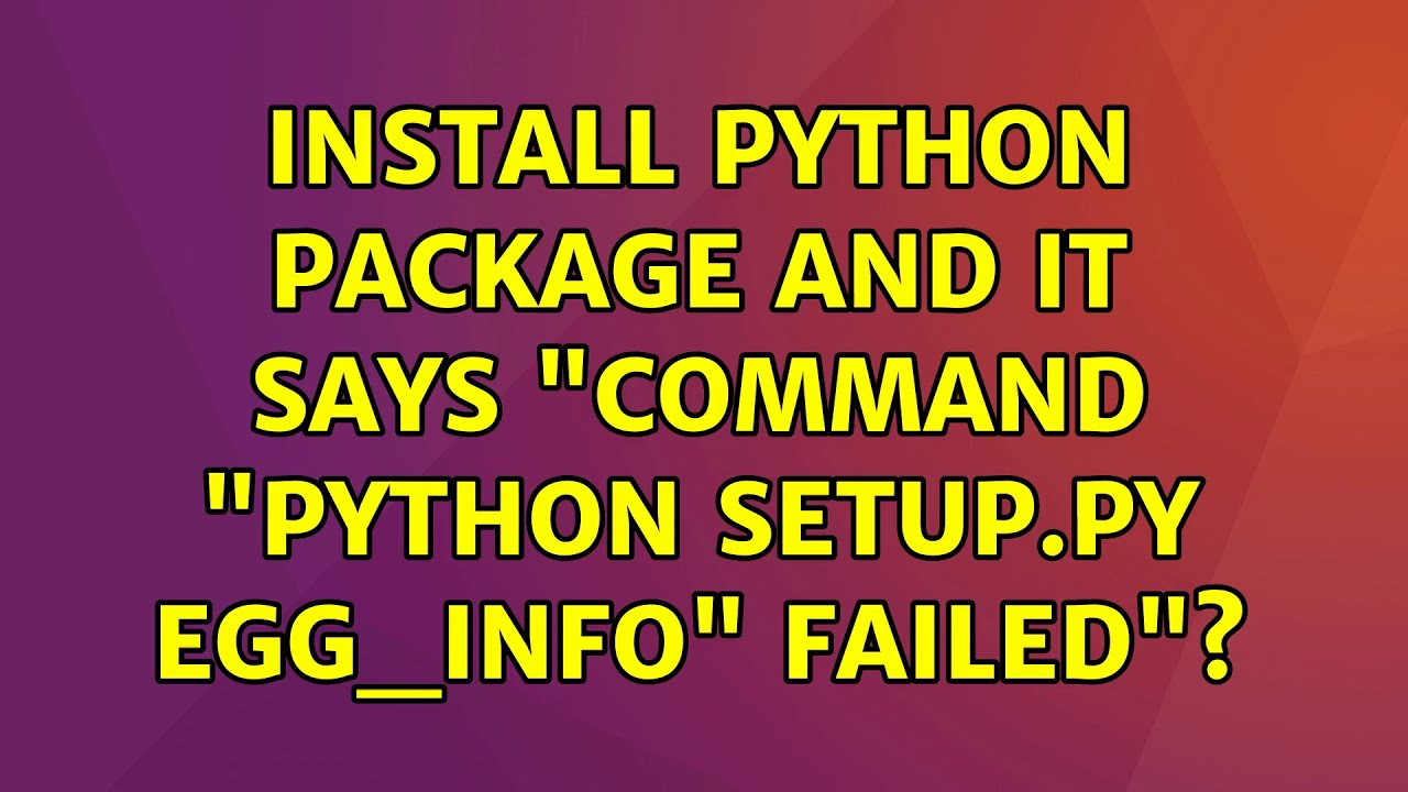 "Ubuntu: Install python package and it says ""Command ""python setup.py egg_info"" failed""?"