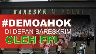 FPI Datangi BARESKRIM POLRI Untuk DEMO AHOK