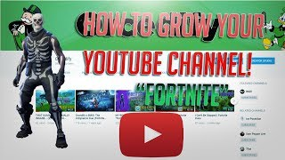"HOW TO GROW YOUR FORTNITE YOUTUBE CHANNEL ""2018 Giveaways"""