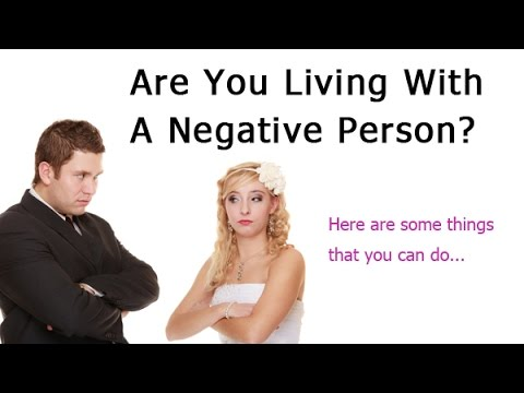 I Live With Someone Who Is Negative What Should I Do?