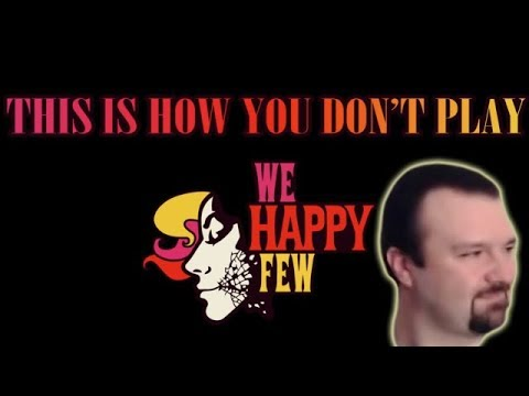 This is How You DON'T Play We Happy Few (Memology 101 Edition)