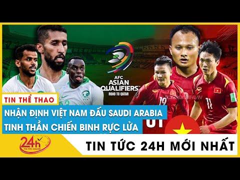 Nhận định vòng loại 3 World cup Việt Nam vs Saudi Arabia tinh thần chiến binh có giúp ta chiến thắng