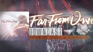Far From Over - Downcast (Featuring Chris Roetter of Like Moths To Flames)