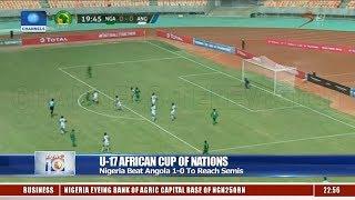 Nigeria Beat Angola 1-0 To Reach U17 AFCON Semis 17/04/19 Pt.4 |News@10|