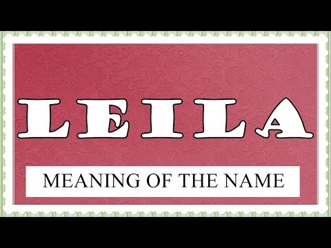 MEANING OF THE NAME LEILA, FUN FACTS, HOROSCOPE