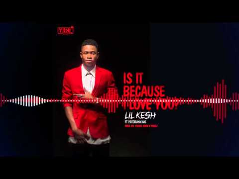 Download Lil Kesh - Is it Because I Love You [Official Audio] ft. Patoranking
