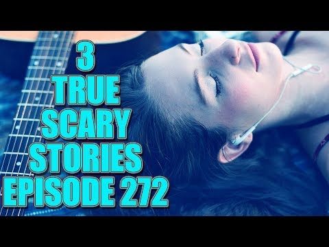 3 TRUE SCARY STORIES EPISODE 272