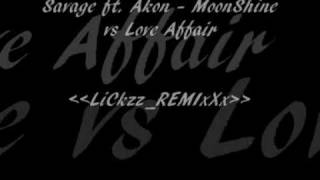 Savage ft. Akon - Moonshine vs Love Affair LiCkzz_REMIxXx.wmv