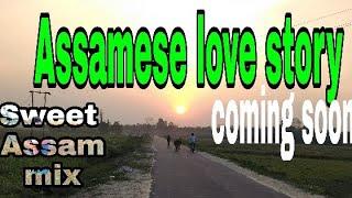 Assamese love story coming soon 2019 | Voice mix | Sweet Assam mix || voice mix |Kader | isabuddin |