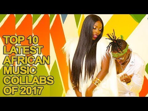 Top 10 Latest African Music Collaboration 2017