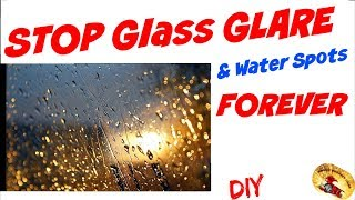 STOP Auto Glass GLARE & WATER SPOTS....FOREVER!!!!!