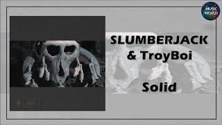 SLUMBERJACK &amp TroyBoi - Solid
